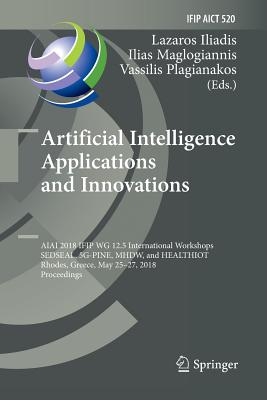 Artificial Intelligence Applications and Innovations: Aiai 2018 Ifip Wg 12.5 International Workshops, Sedseal, 5g-Pine, Mhdw, and Healthiot, Rhodes, G-cover