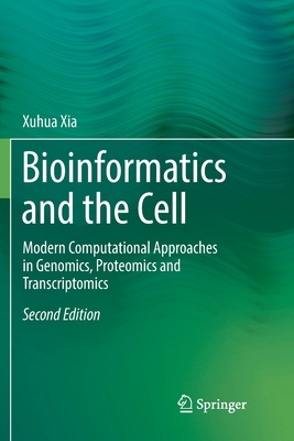 Bioinformatics and the Cell: Modern Computational Approaches in Genomics, Proteomics and Transcriptomics-cover