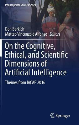 On the Cognitive, Ethical, and Scientific Dimensions of Artificial Intelligence: Themes from Iacap 2016-cover