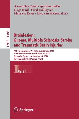 Brainlesion: Glioma, Multiple Sclerosis, Stroke and Traumatic Brain Injuries: 4th International Workshop, Brainles 2018, Held in Conjunction with Micc-cover