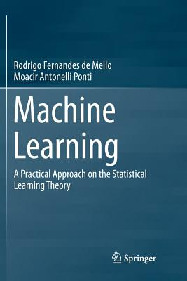 Machine Learning: A Practical Approach on the Statistical Learning Theory