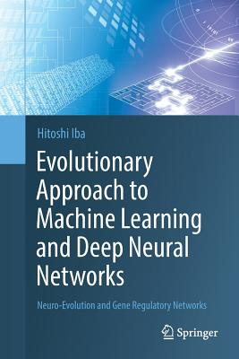 Evolutionary Approach to Machine Learning and Deep Neural Networks: Neuro-Evolution and Gene Regulatory Networks-cover