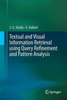 Textual and Visual Information Retrieval Using Query Refinement and Pattern Analysis-cover