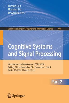 Cognitive Systems and Signal Processing: 4th International Conference, Iccsip 2018, Beijing, China, November 29 - December 1, 2018, Revised Selected P-cover