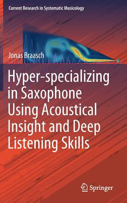 Hyper-Specializing in Saxophone Using Acoustical Insight and Deep Listening Skills