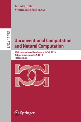 Unconventional Computation and Natural Computation: 18th International Conference, Ucnc 2019, Tokyo, Japan, June 3-7, 2019, Proceedings-cover