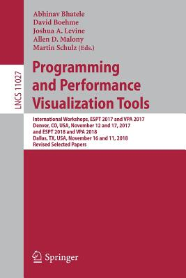 Programming and Performance Visualization Tools: International Workshops, Espt 2017 and Vpa 2017, Denver, Co, Usa, November 12 and 17, 2017, and Espt-cover