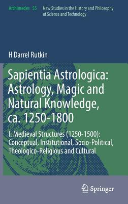 Sapientia Astrologica: Astrology, Magic and Natural Knowledge, Ca. 1250-1800: I. Medieval Structures (1250-1500): Conceptual, Institutional, Socio-Pol-cover