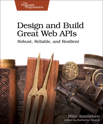 Design and Build Great Web APIs: Robust, Reliable, and Resilient-cover