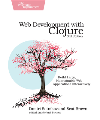 Web Development with Clojure: Build Large, Maintainable Web Applications Interactively 3/e (DHL)
