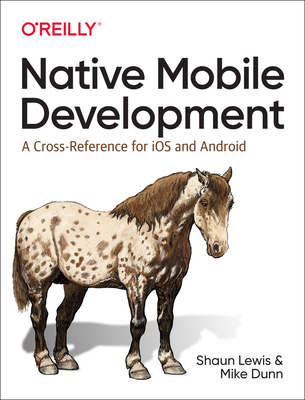 Native Mobile Development: A Cross-Reference for IOS and Android Native Programming-cover