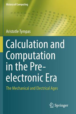 Calculation and Computation in the Pre-Electronic Era: The Mechanical and Electrical Ages-cover