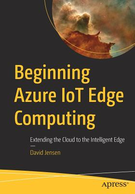Beginning Azure Iot Edge Computing: Extending the Cloud to the Intelligent Edge-cover