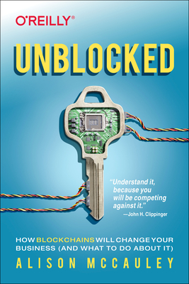 Unblocked: How Blockchains Will Change Your Business (and What to Do about It)-cover