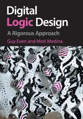 Digital Logic Design: A Rigorous Approach Reprint Edition-cover
