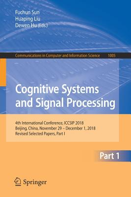 Cognitive Systems and Signal Processing: 4th International Conference, Iccsip 2018, Beijing, China, November 29 - December 1, 2018, Revised Selected P