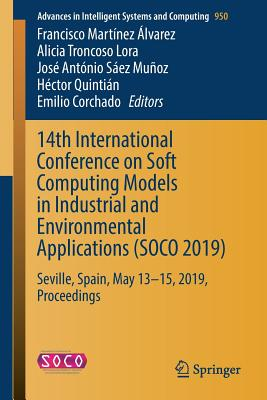 14th International Conference on Soft Computing Models in Industrial and Environmental Applications (Soco 2019): Seville, Spain, May 13-15, 2019, Proc-cover