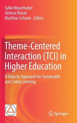 Theme-Centered Interaction (Tci) in Higher Education: A Didactic Approach for Sustainable and Living Learning