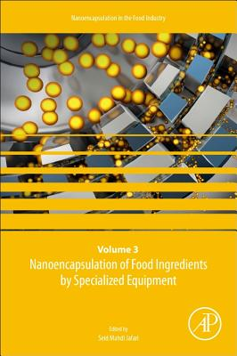Nanoencapsulation of Food Ingredients by Specialized Equipment: Volume 3 in the Nanoencapsulation in the Food Industry series-cover