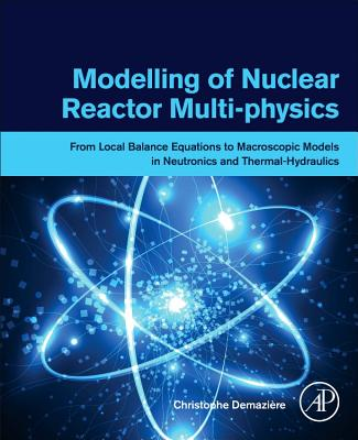 Modelling of Nuclear Reactor Multiphysics: From Local Balance Equations to Macroscopic Models in Neutronics and Thermal-Hydraulics-cover
