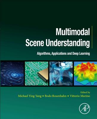 Multimodal Scene Understanding: Algorithms, Applications and Deep Learning
