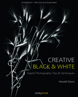 Creative Black and White: Digital Photography Tips and Techniques-cover