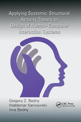 Applying Systemic-Structural Activity Theory to Design of Human-Computer Interaction Systems (Ergonomics Design & Mgmt. Theory & Applications)-cover