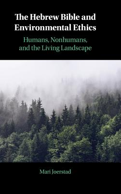 The Hebrew Bible and Environmental Ethics: Humans, Nonhumans, and the Living Landscape