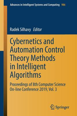 Cybernetics and Automation Control Theory Methods in Intelligent Algorithms: Proceedings of 8th Computer Science On-Line Conference 2019, Vol. 3-cover
