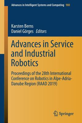 Advances in Service and Industrial Robotics: Proceedings of the 28th International Conference on Robotics in Alpe-Adria-Danube Region (Raad 2019)-cover
