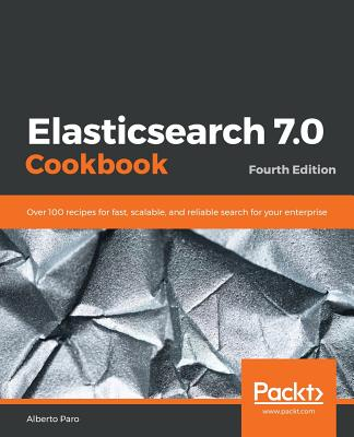 Elasticsearch 7.0 Cookbook: Over 100 recipes for fast, scalable, and reliable search for your enterprise, 4/e (Paperback)-cover