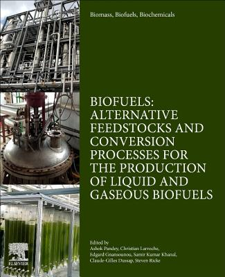 Biomass, Biofuels, Biochemicals: Biofuels: Alternative Feedstocks and Conversion Processes for the Production of Liquid and Gaseous Biofuels-cover