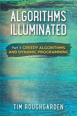Algorithms Illuminated (Part 3): Greedy Algorithms and Dynamic Programming-cover