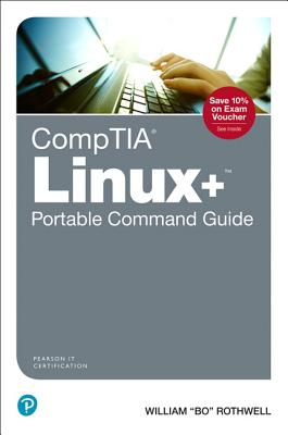 Comptia Linux+ Portable Command Guide: All the Commands for the Comptia Xk0-004 Exam in One Compact, Portable Resource-cover