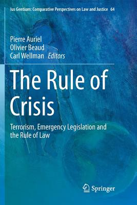 The Rule of Crisis: Terrorism, Emergency Legislation and the Rule of Law-cover