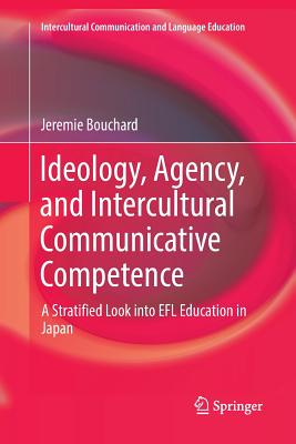 Ideology, Agency, and Intercultural Communicative Competence: A Stratified Look Into Efl Education in Japan-cover
