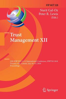 Trust Management XII: 12th Ifip Wg 11.11 International Conference, Ifiptm 2018, Toronto, On, Canada, July 10-13, 2018, Proceedings-cover
