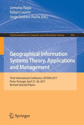 Geographical Information Systems Theory, Applications and Management: Third International Conference, Gistam 2017, Porto, Portugal, April 27-28, 2017,-cover