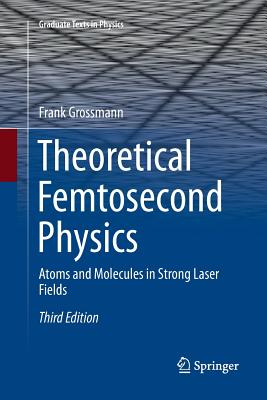 Theoretical Femtosecond Physics: Atoms and Molecules in Strong Laser Fields-cover
