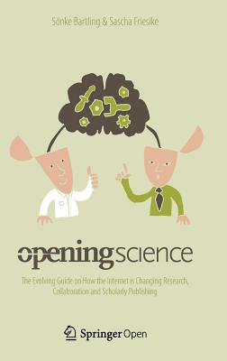 Opening Science: The Evolving Guide on How the Internet Is Changing Research, Collaboration and Scholarly Publishing-cover