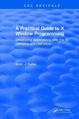 A Practical Guide to X Window Programming: Developing Applications with the XT Intrinsics and Osf/Motif
