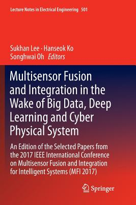 Multisensor Fusion and Integration in the Wake of Big Data, Deep Learning and Cyber Physical System: An Edition of the Selected Papers from the 2017 I-cover