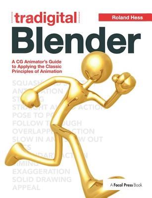 Tradigital Blender: A CG Animator's Guide to Applying the Classic Principles of Animation-cover