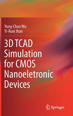 3D TCAD Simulation for CMOS Nanoeletronic Devices-cover