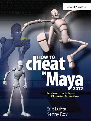How to Cheat in Maya 2012: Tools and Techniques for Character Animation-cover