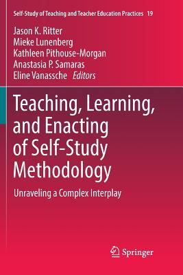 Teaching, Learning, and Enacting of Self-Study Methodology: Unraveling a Complex Interplay-cover