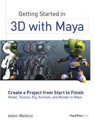 Getting Started in 3D with Maya: Create a Project from Start to Finish--Model, Texture, Rig, Animate, and Render in Maya-cover