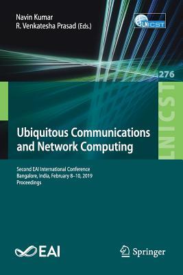Ubiquitous Communications and Network Computing: Second Eai International Conference, Bangalore, India, February 8-10, 2019, Proceedings