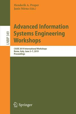 Advanced Information Systems Engineering Workshops: Caise 2019 International Workshops, Rome, Italy, June 3-7, 2019, Proceedings-cover