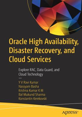 Oracle High Availability, Disaster Recovery, and Cloud Services: Explore Rac, Data Guard, and Cloud Technology-cover